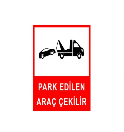 Park Edilen Araçlar Çekilir Levhası